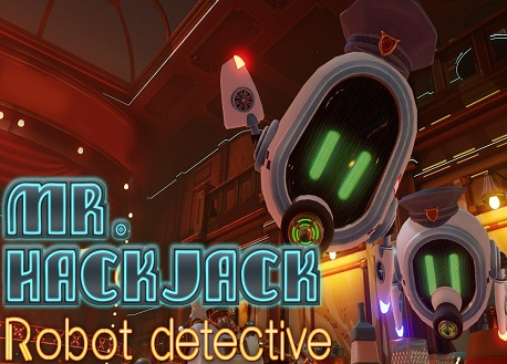 Mr.Hack Jack: Robot Detective (Steam VR)
